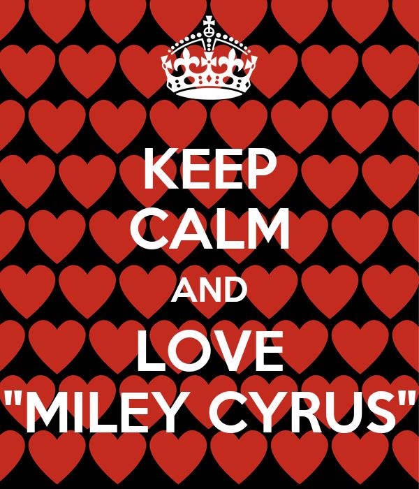"KEEP CALM AND LOVE ""MILEY CYRUS"""