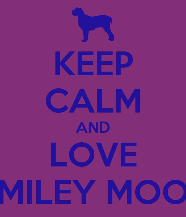 KEEP CALM AND LOVE MILEY MOO