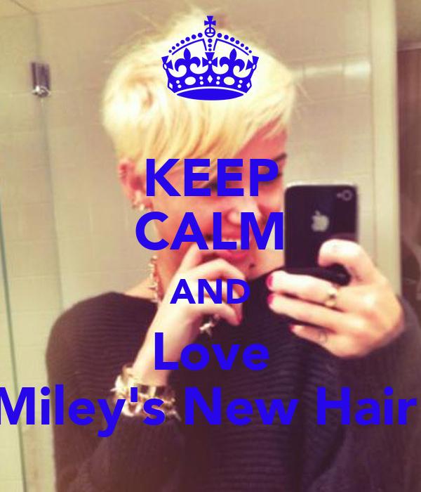 KEEP CALM AND Love Miley's New Hair