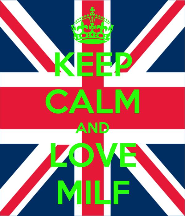 KEEP CALM AND LOVE MILF
