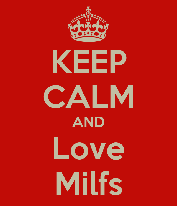 KEEP CALM AND Love Milfs