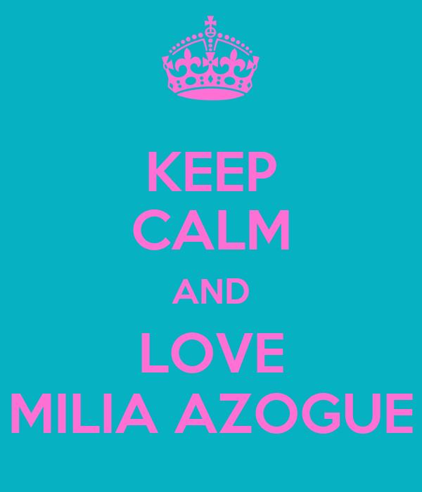 KEEP CALM AND LOVE MILIA AZOGUE
