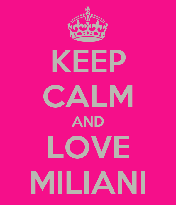 KEEP CALM AND LOVE MILIANI