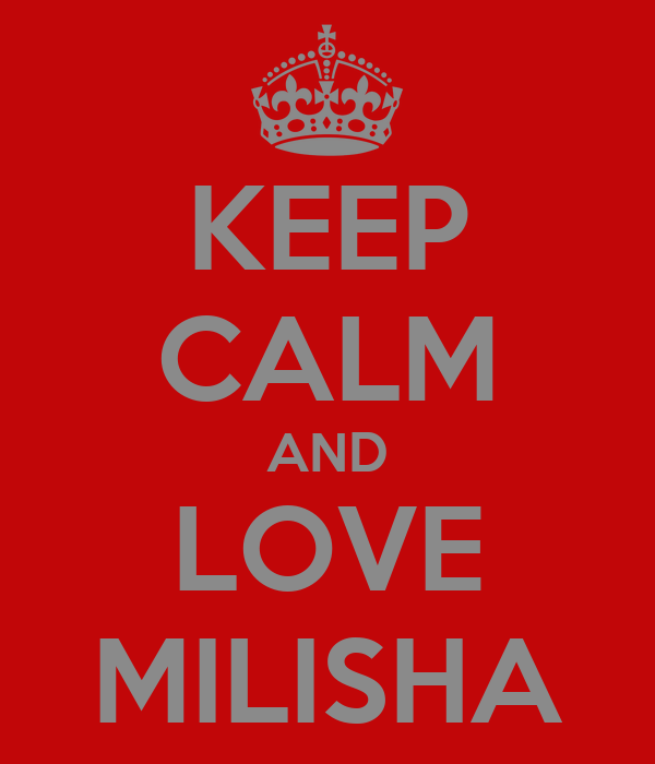 KEEP CALM AND LOVE MILISHA