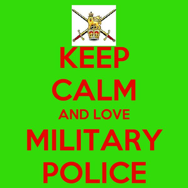 KEEP CALM AND LOVE MILITARY POLICE