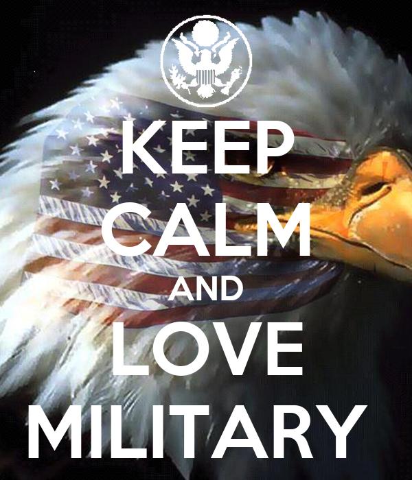 KEEP CALM AND LOVE MILITARY
