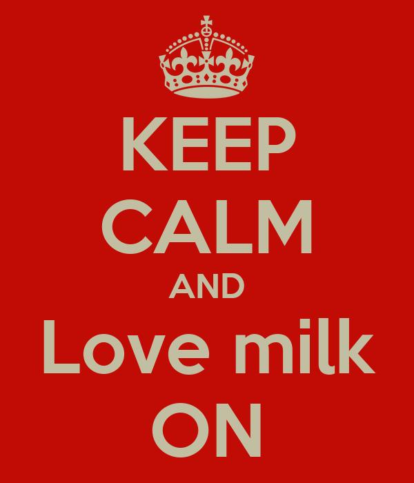 KEEP CALM AND Love milk ON