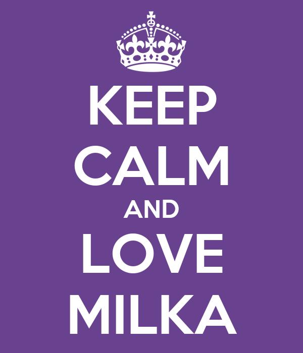 KEEP CALM AND LOVE MILKA