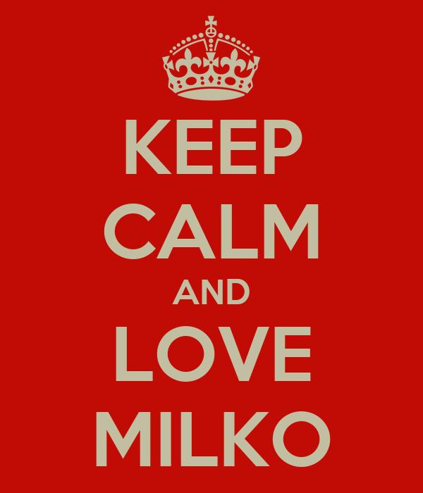 KEEP CALM AND LOVE MILKO