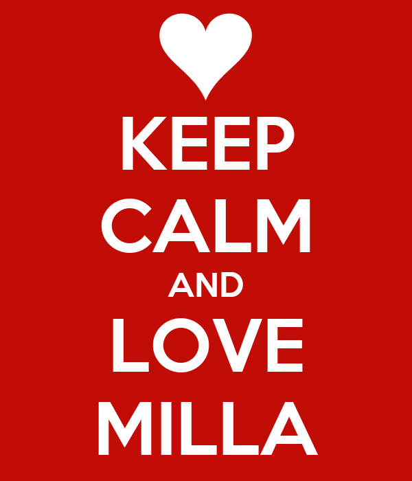 KEEP CALM AND LOVE MILLA