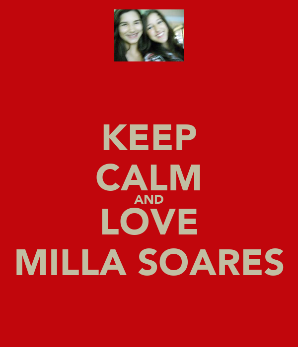 KEEP CALM AND LOVE MILLA SOARES