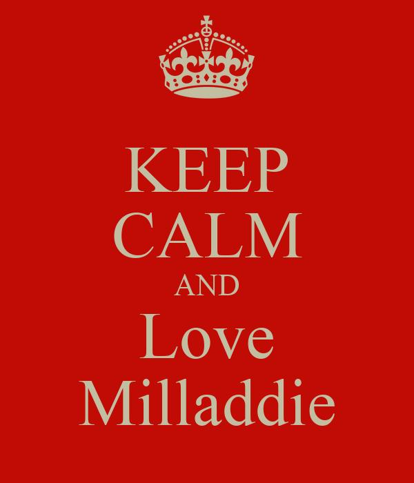 KEEP CALM AND Love Milladdie