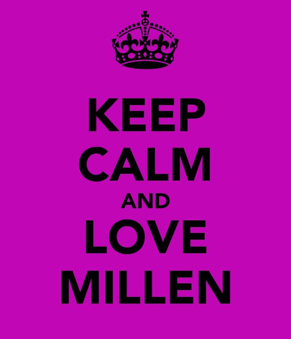 KEEP CALM AND LOVE MILLEN