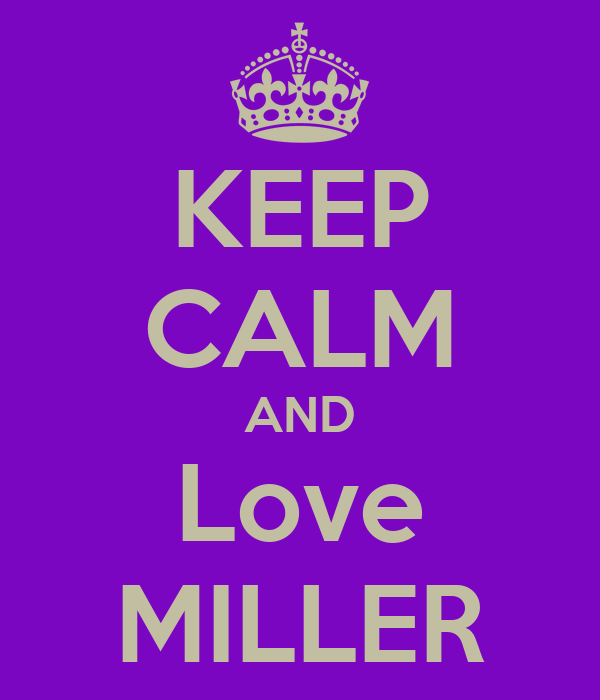 KEEP CALM AND Love MILLER