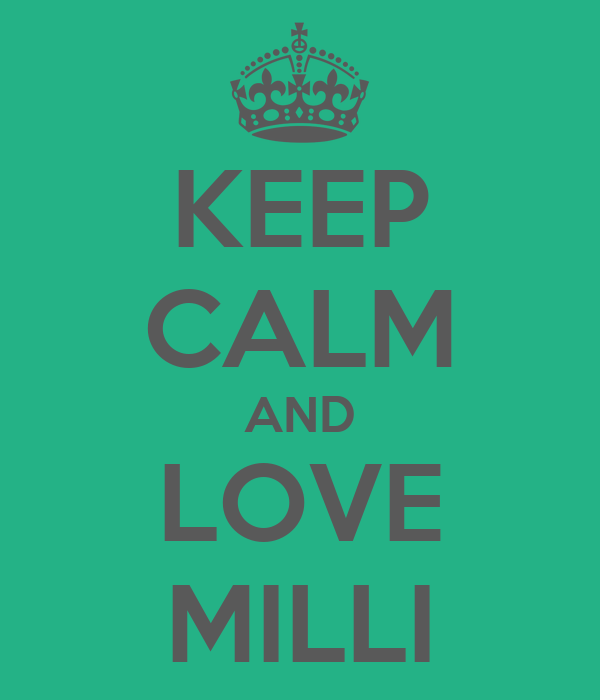 KEEP CALM AND LOVE MILLI