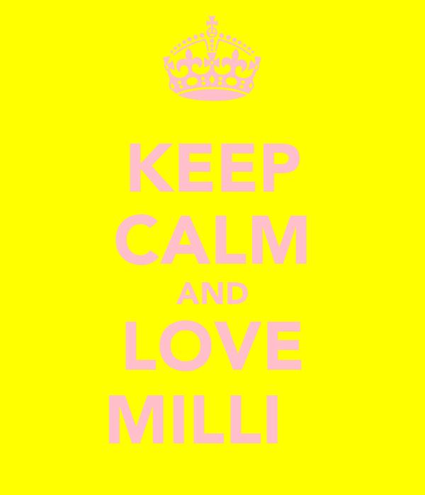 KEEP CALM AND LOVE MILLI ♥