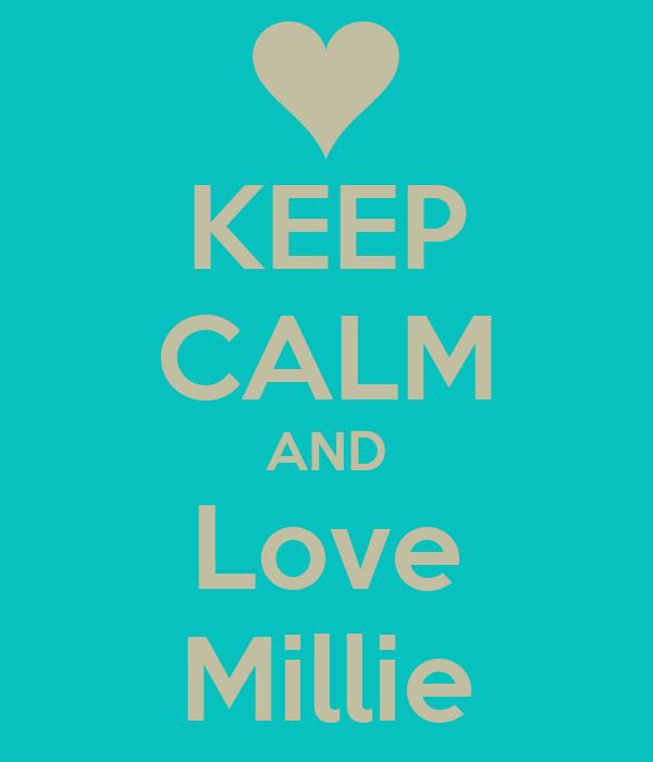 KEEP CALM AND Love Millie