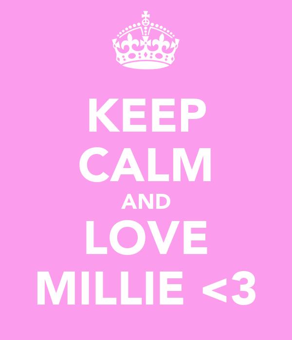 KEEP CALM AND LOVE MILLIE <3