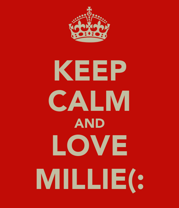 KEEP CALM AND LOVE MILLIE(:
