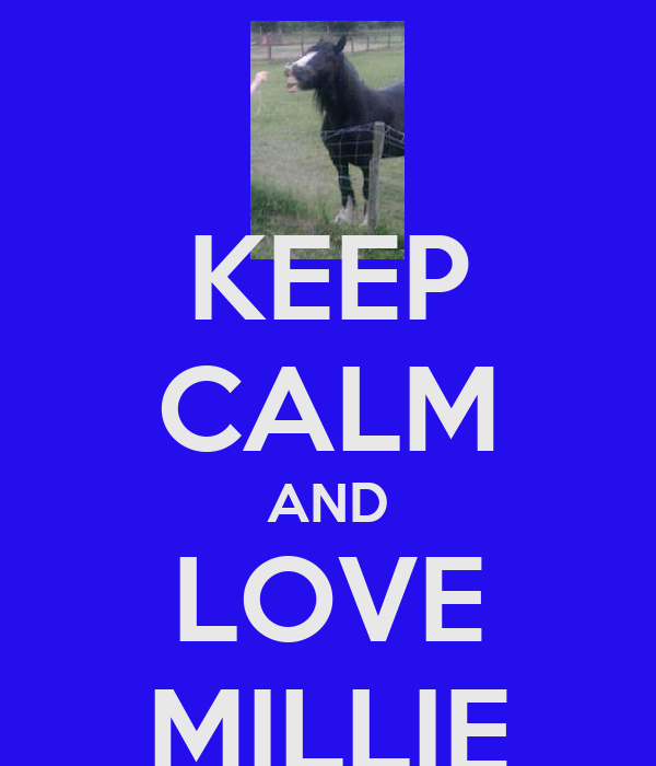 KEEP CALM AND LOVE MILLIE
