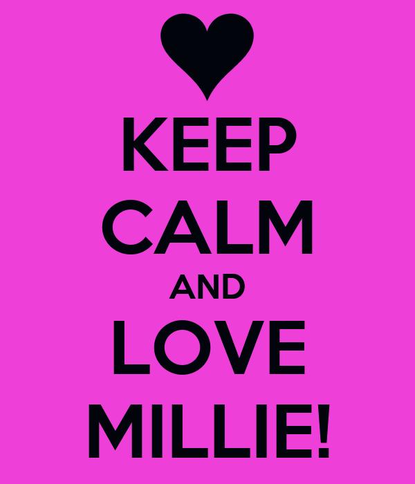 KEEP CALM AND LOVE MILLIE!