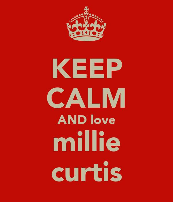 KEEP CALM AND love millie curtis