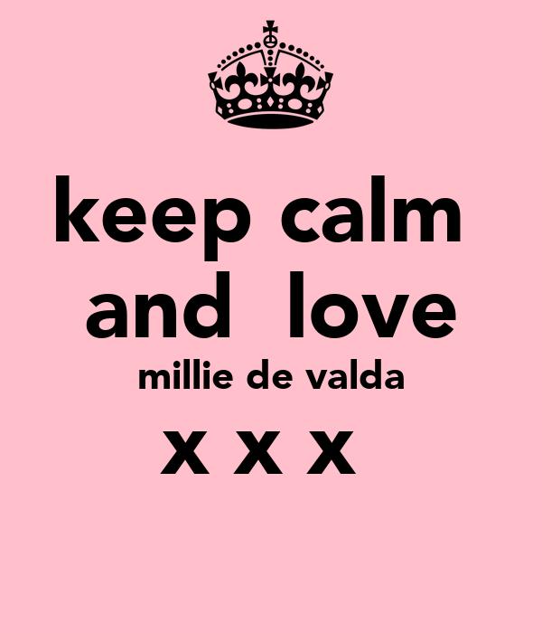 keep calm  and  love millie de valda x x x