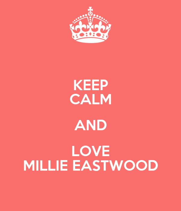 KEEP CALM AND LOVE MILLIE EASTWOOD