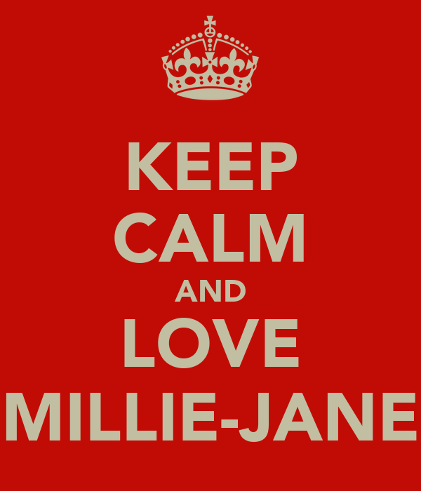 KEEP CALM AND LOVE MILLIE-JANE