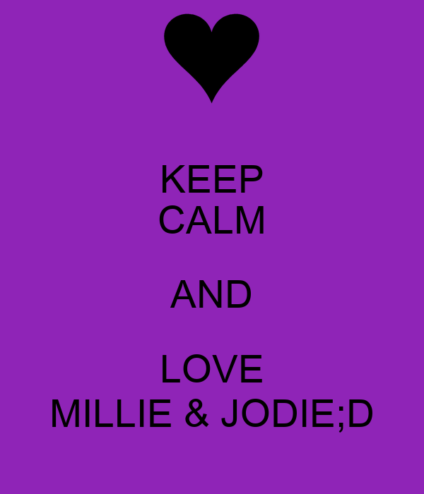 KEEP CALM AND LOVE MILLIE & JODIE;D