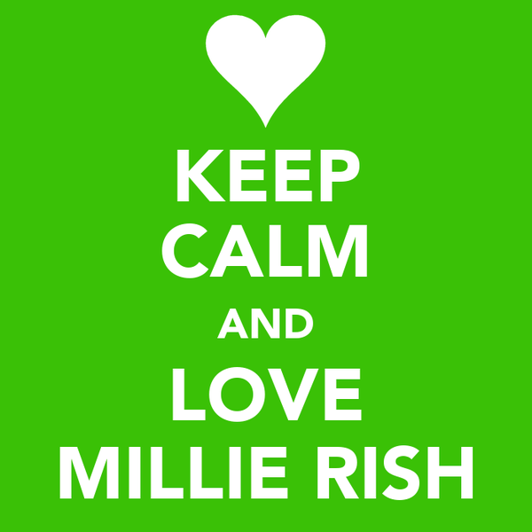 KEEP CALM AND LOVE MILLIE RISH
