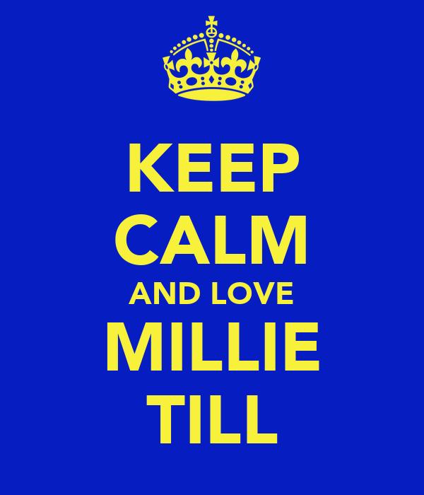 KEEP CALM AND LOVE MILLIE TILL