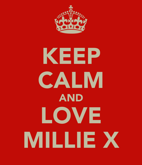 KEEP CALM AND LOVE MILLIE X