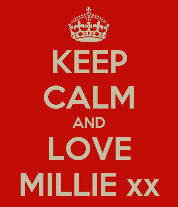 KEEP CALM AND LOVE MILLIE xx