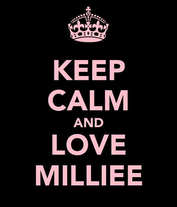 KEEP CALM AND LOVE MILLIEE