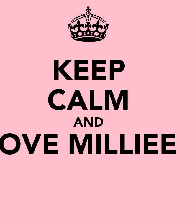 KEEP CALM AND LOVE MILLIEEE
