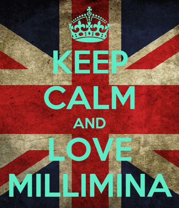 KEEP CALM AND LOVE MILLIMINA