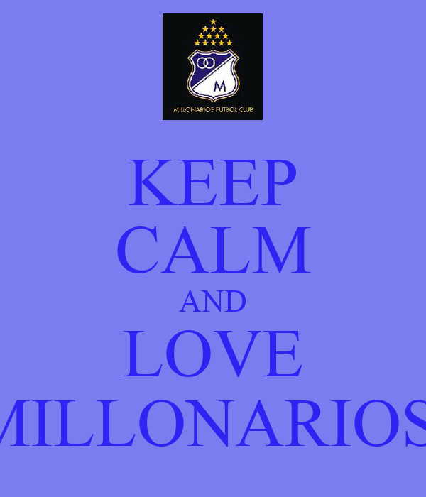 KEEP CALM AND LOVE MILLONARIOS