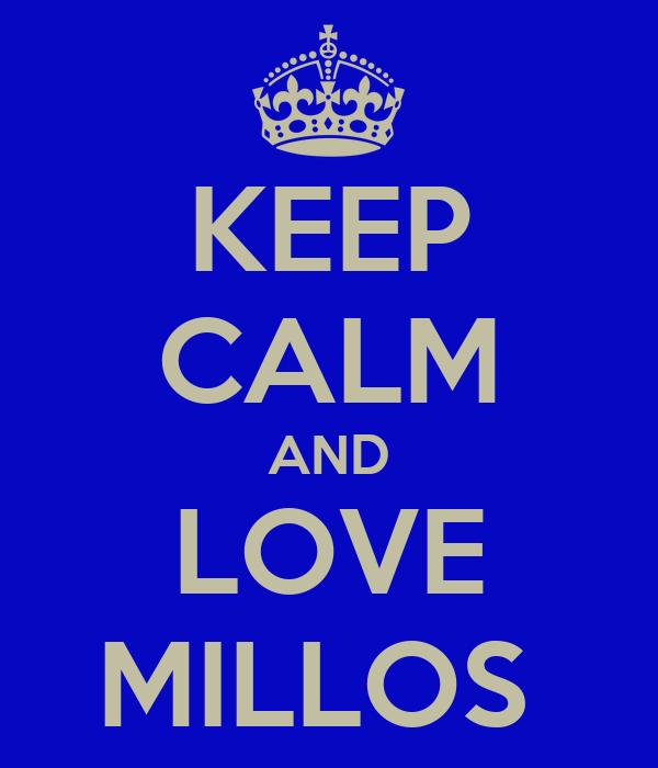 KEEP CALM AND LOVE MILLOS