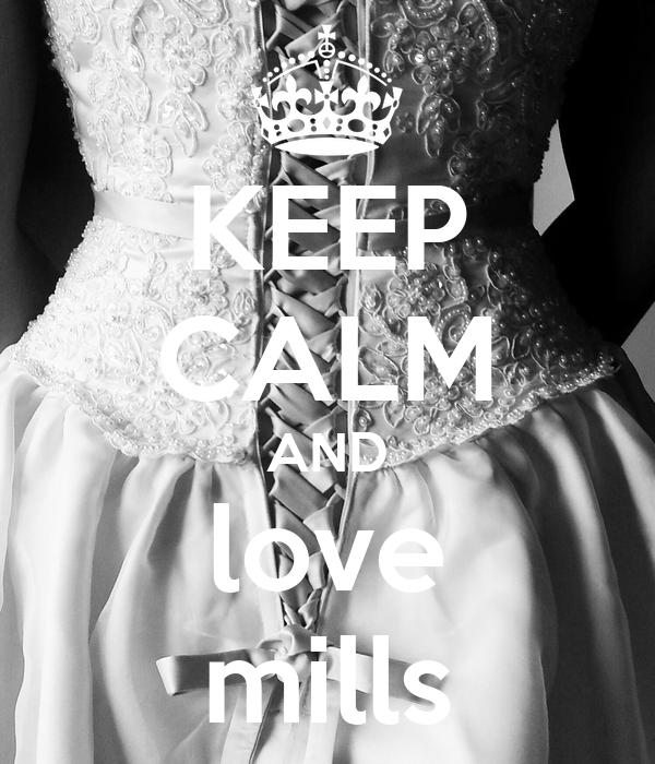 KEEP CALM AND love mills