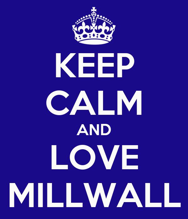 KEEP CALM AND LOVE MILLWALL