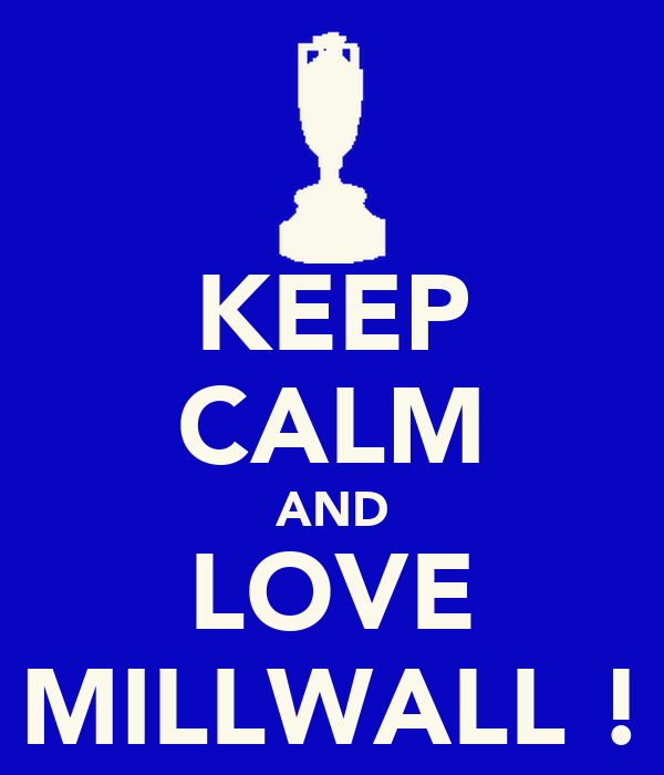 KEEP CALM AND LOVE MILLWALL !