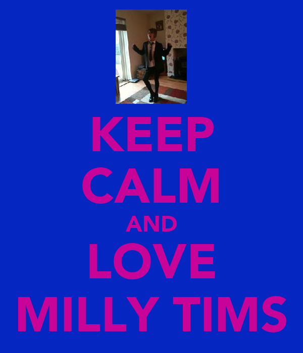 KEEP CALM AND LOVE MILLY TIMS