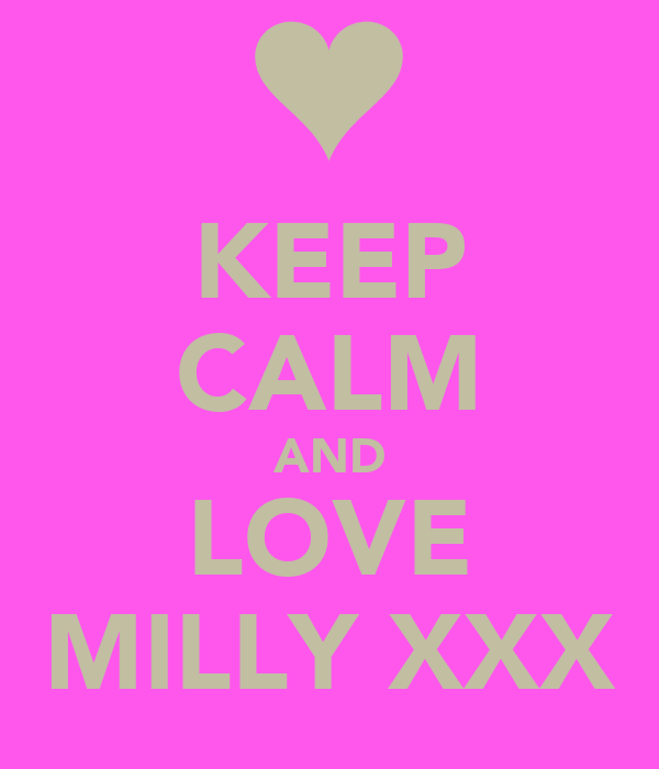 KEEP CALM AND LOVE MILLY XXX