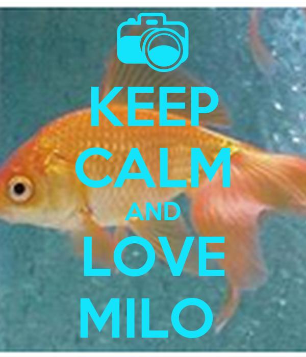 KEEP CALM AND LOVE MILO