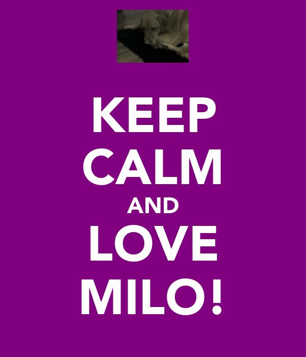 KEEP CALM AND LOVE MILO!