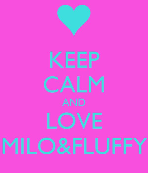 KEEP CALM AND LOVE MILO&FLUFFY