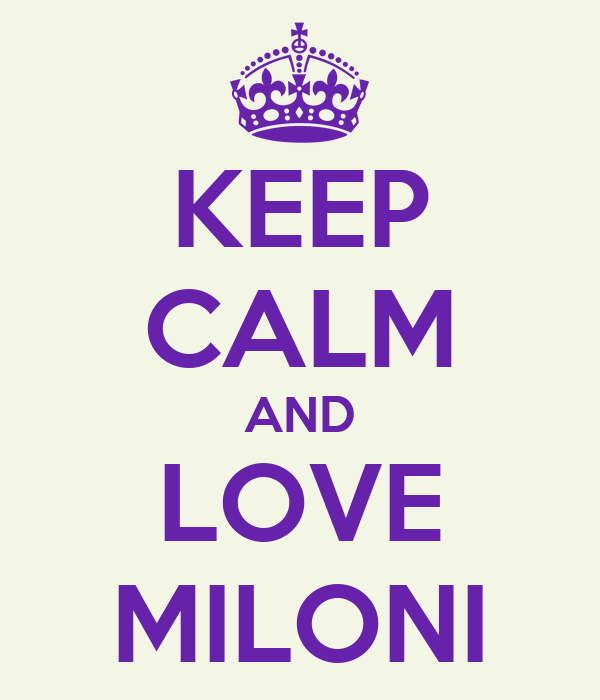 KEEP CALM AND LOVE MILONI
