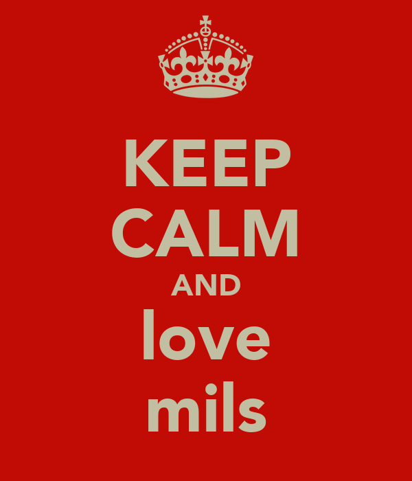 KEEP CALM AND love mils