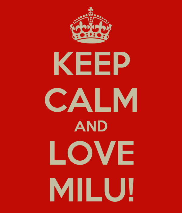 KEEP CALM AND LOVE MILU!